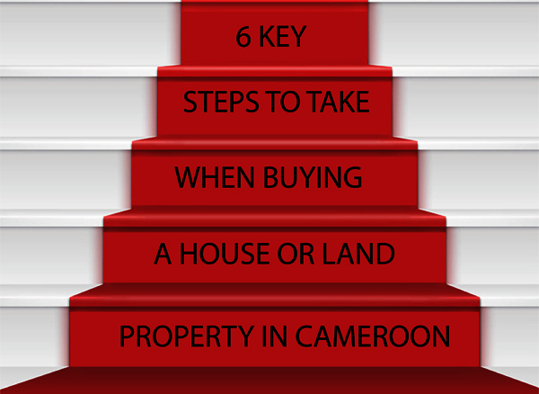 6 Key Steps To Take When Buying A House Or Land Property In Cameroon